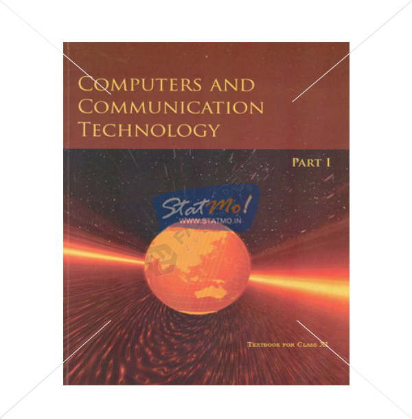 NCERT Computers & Communication Technology Part I Book for Class XIth by StatMo.in